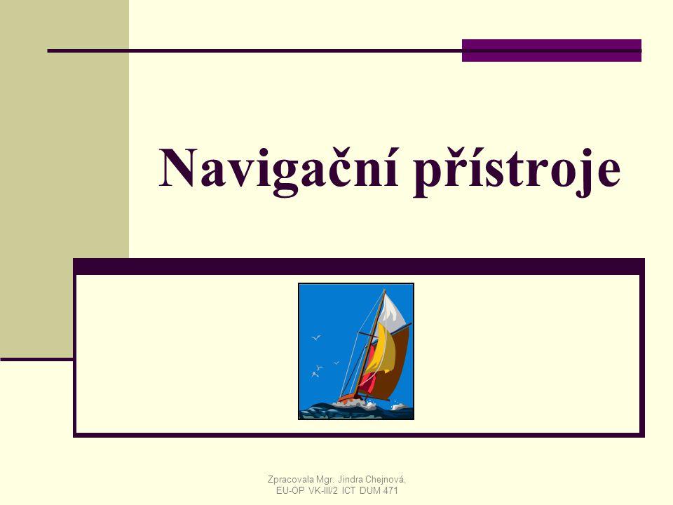 Navigační přístroje Zpracovala Mgr. Jindra Chejnová, EU-OP VK-III/2 ICT DUM 471