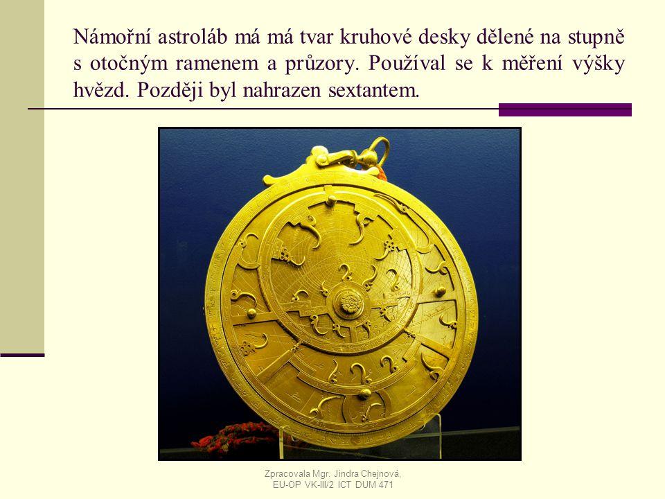 Námořní astroláb má má tvar kruhové desky dělené na stupně s otočným ramenem a průzory. Používal se k měření výšky hvězd. Později byl nahrazen sextant