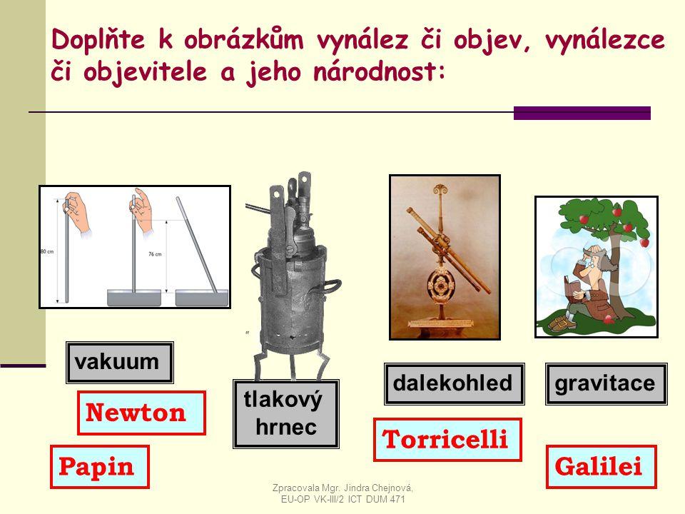 tlakový hrnec vakuum gravitacedalekohled Doplňte k obrázkům vynález či objev, vynálezce či objevitele a jeho národnost: Newton Torricelli PapinGalilei