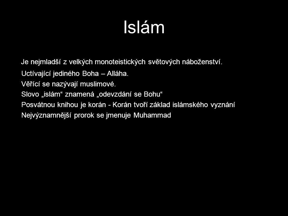"""Je nejmladší z velkých monoteistických světových náboženství. Uctívající jediného Boha – Alláha. Věřící se nazývají muslimové. Slovo """"islám"""" znamená """""""