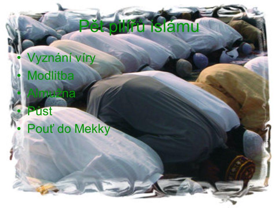 Pět pilířů islámu Vyznání víry Modlitba Almužna Půst Pouť do Mekky