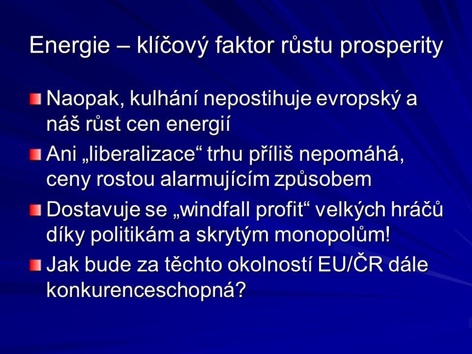 """Energie – klíčový faktor růstu prosperity Naopak, kulhání nepostihuje evropský a náš růst cen energií Ani """"liberalizace trhu příliš nepomáhá, ceny rostou alarmujícím způsobem Dostavuje se """"windfall profit velkých hráčů díky politikám a skrytým monopolům."""