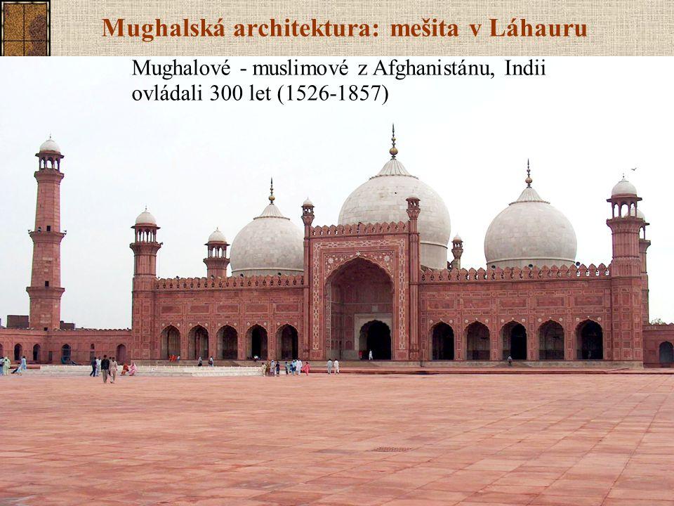 Mughalská architektura: mešita v Láhauru Mughalové - muslimové z Afghanistánu, Indii ovládali 300 let (1526-1857)