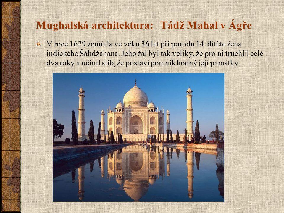 Mughalská architektura: Tádž Mahal v Ágře V roce 1629 zemřela ve věku 36 let při porodu 14. dítěte žena indického Šáhdžáhána. Jeho žal byl tak veliký,