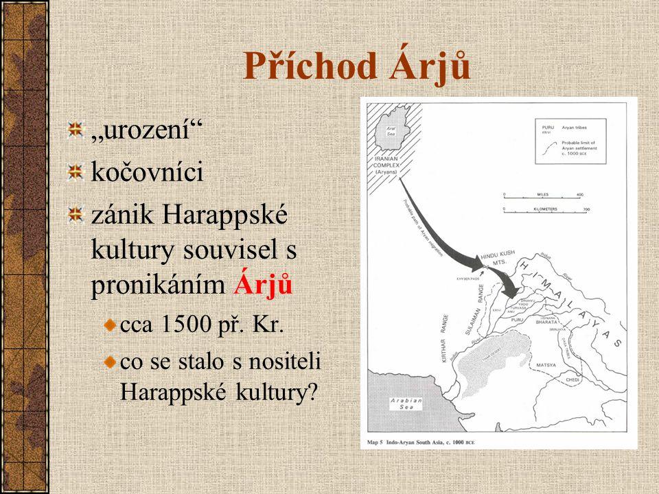 """Příchod Árjů """"urození"""" kočovníci zánik Harappské kultury souvisel s pronikáním Árjů cca 1500 př. Kr. co se stalo s nositeli Harappské kultury?"""