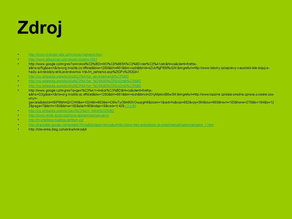 Zdroj http://www.krokodyl.wbs.cz/Krokodyl-bahenni.html http://www.atlaszvirat.cz/krokodyl-morsky-1621 http://www.google.cz/imgres?q=krokod%C3%BDl+MO%C