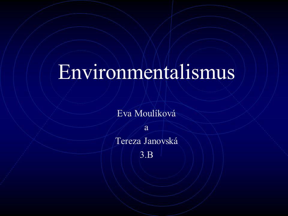 Environmentalismus Eva Moulíková a Tereza Janovská 3.B