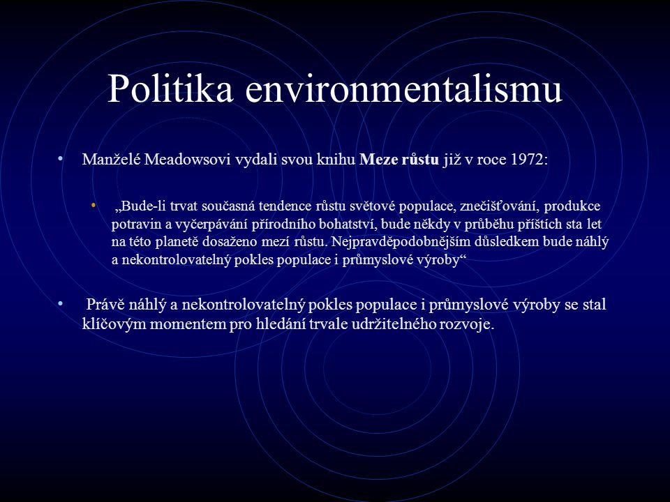 """Politika environmentalismu Manželé Meadowsovi vydali svou knihu Meze růstu již v roce 1972: """"Bude-li trvat současná tendence růstu světové populace, znečišťování, produkce potravin a vyčerpávání přírodního bohatství, bude někdy v průběhu příštích sta let na této planetě dosaženo mezí růstu."""