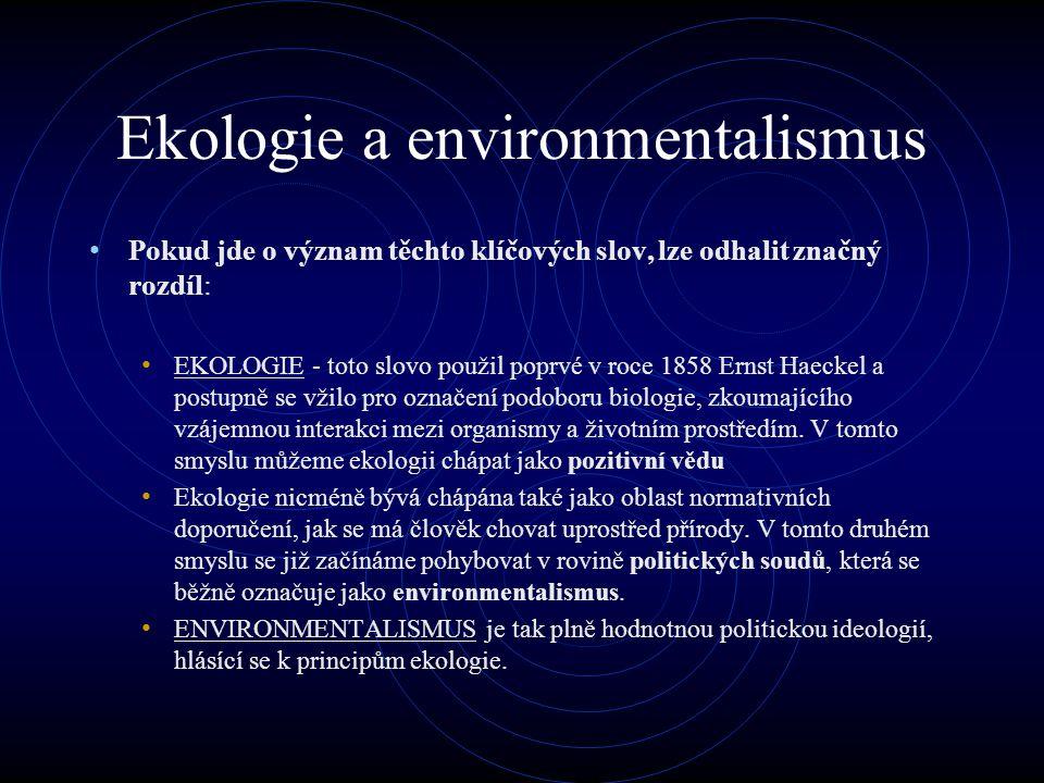 Vnitřní členění Vnitřně můžeme ideologii dále diferencovat na: radikální environmentalismus - představovaný ekoterorismem, ekoanarchismem a dalšími antisystémovýmy proudy umírněný environmentalismus - lze dále rozčlenit na: –nátlaková hnutí (Hnutí Duha, Děti Země) –participující skupiny (Strany zelených, UNEP) Na základě míry ideologizace lze také rozlišovat: nábožensky-ideologickou rovinu (především radikální environ- mentalismus) pragmatickou institucionálně-státní rovinu ochrany přírody