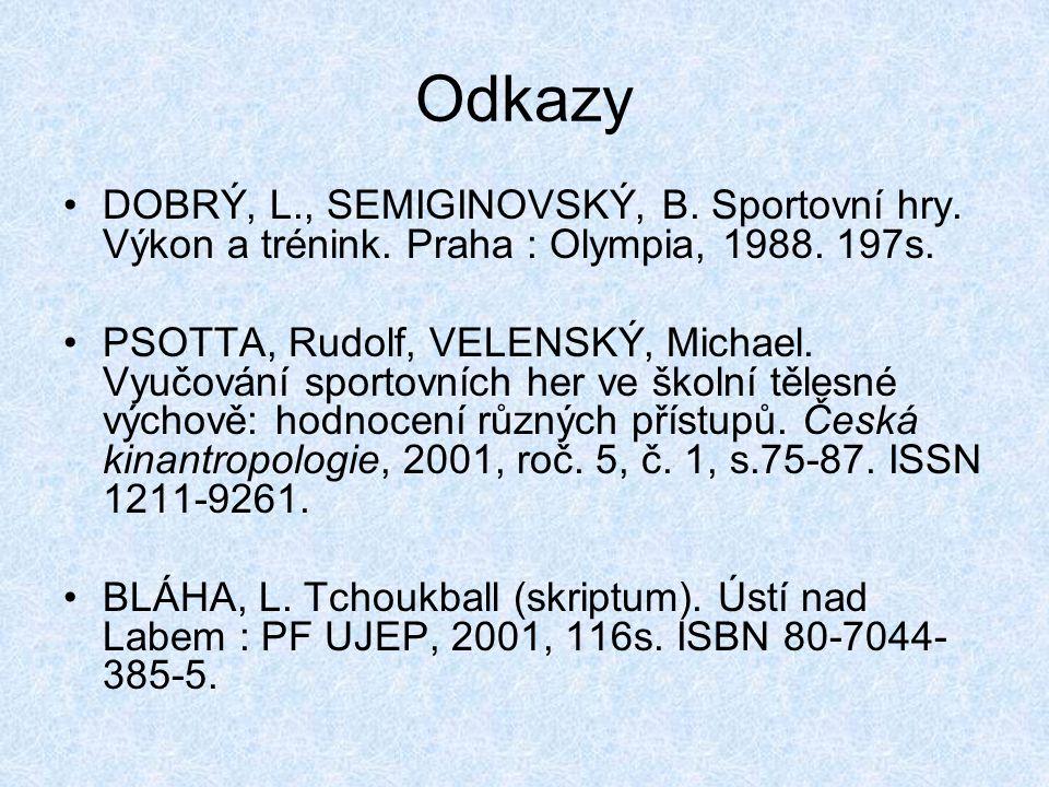 Odkazy DOBRÝ, L., SEMIGINOVSKÝ, B. Sportovní hry. Výkon a trénink. Praha : Olympia, 1988. 197s. PSOTTA, Rudolf, VELENSKÝ, Michael. Vyučování sportovní