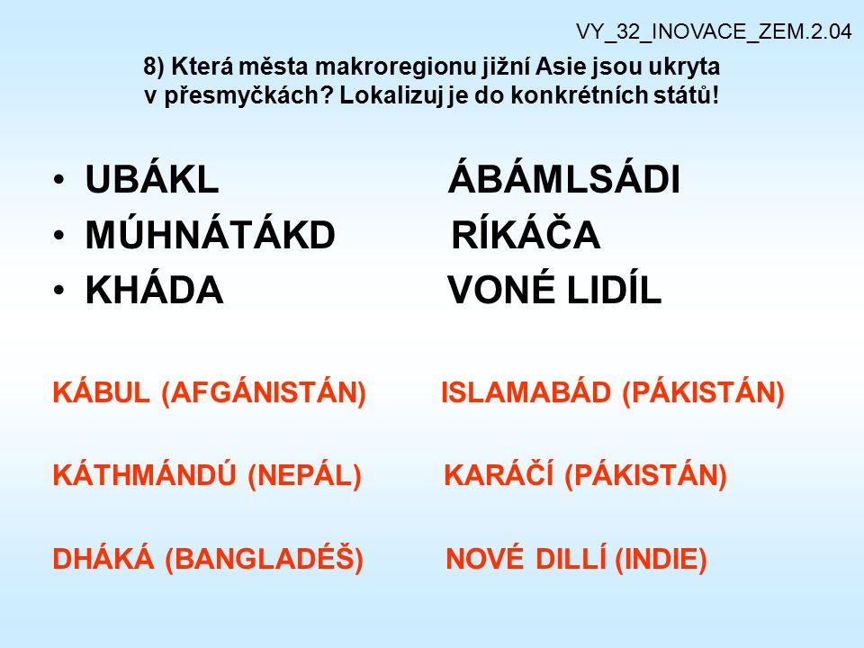 8) Která města makroregionu jižní Asie jsou ukryta v přesmyčkách? Lokalizuj je do konkrétních států! UBÁKL ÁBÁMLSÁDI MÚHNÁTÁKD RÍKÁČA KHÁDA VONÉ LIDÍL