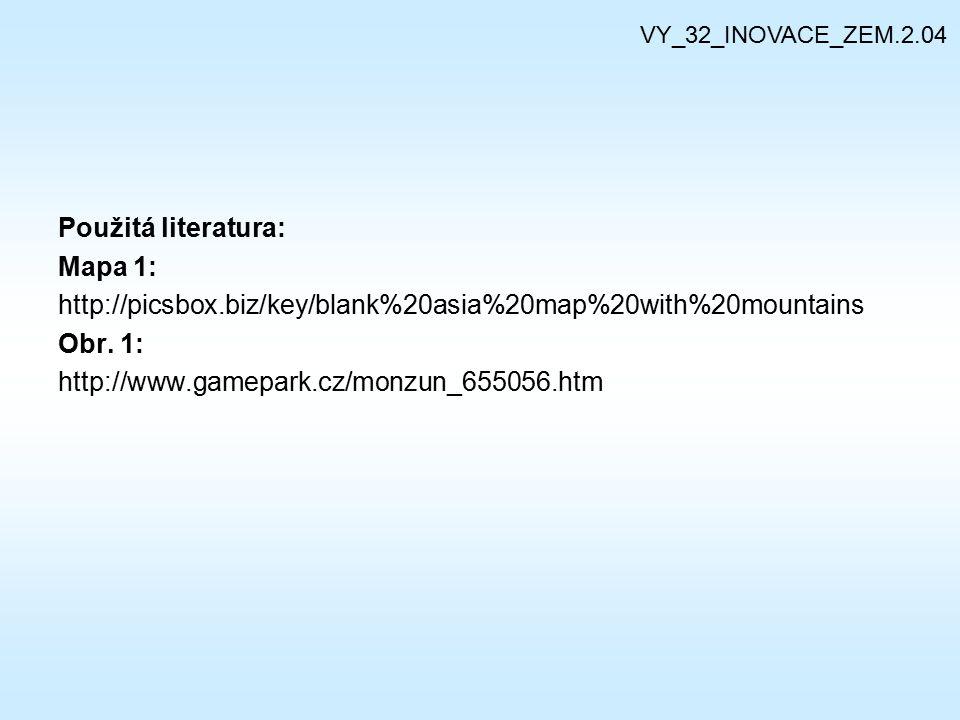 Použitá literatura: Mapa 1: http://picsbox.biz/key/blank%20asia%20map%20with%20mountains Obr. 1: http://www.gamepark.cz/monzun_655056.htm VY_32_INOVAC