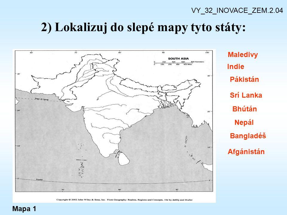 2) Lokalizuj do slepé mapy tyto státy: VY_32_INOVACE_ZEM.2.04 Maledivy Pákistán Srí Lanka Bhútán Nepál Bangladéš Afgánistán Indie Mapa 1