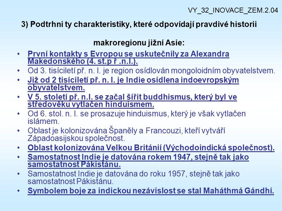3) Podtrhni ty charakteristiky, které odpovídají pravdivé historii makroregionu jižní Asie: První kontakty s Evropou se uskutečnily za Alexandra Maked