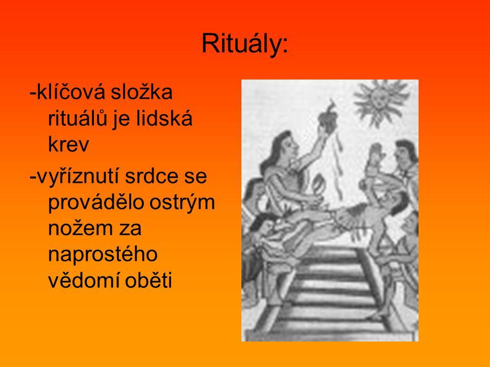 Rituály: -klíčová složka rituálů je lidská krev -vyříznutí srdce se provádělo ostrým nožem za naprostého vědomí oběti