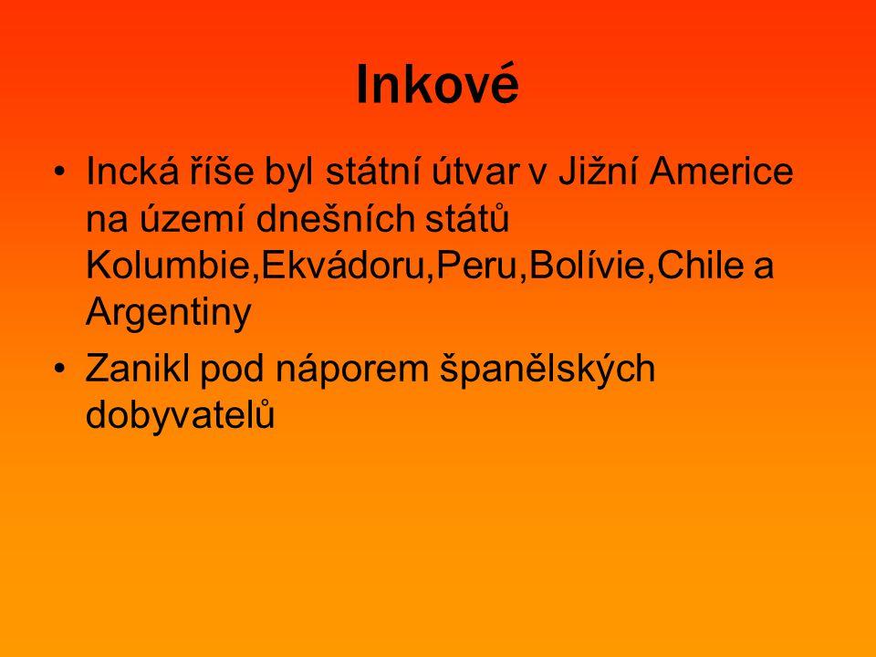 Incká říše byl státní útvar v Jižní Americe na území dnešních států Kolumbie,Ekvádoru,Peru,Bolívie,Chile a Argentiny Zanikl pod náporem španělských do