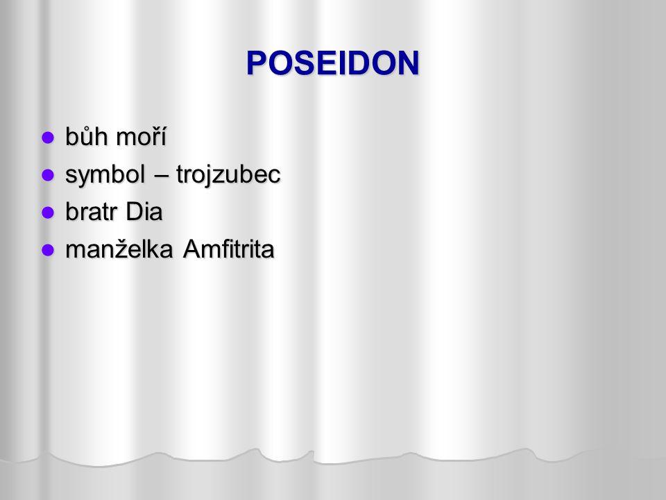 POSEIDON bůh moří bůh moří symbol – trojzubec symbol – trojzubec bratr Dia bratr Dia manželka Amfitrita manželka Amfitrita