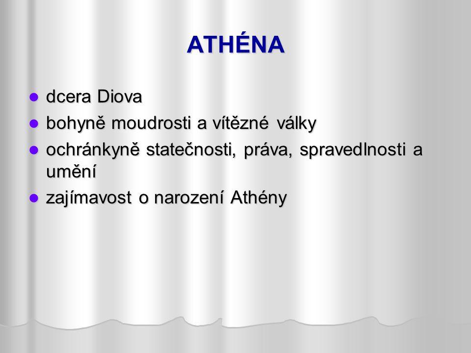 ATHÉNA dcera Diova dcera Diova bohyně moudrosti a vítězné války bohyně moudrosti a vítězné války ochránkyně statečnosti, práva, spravedlnosti a umění ochránkyně statečnosti, práva, spravedlnosti a umění zajímavost o narození Athény zajímavost o narození Athény