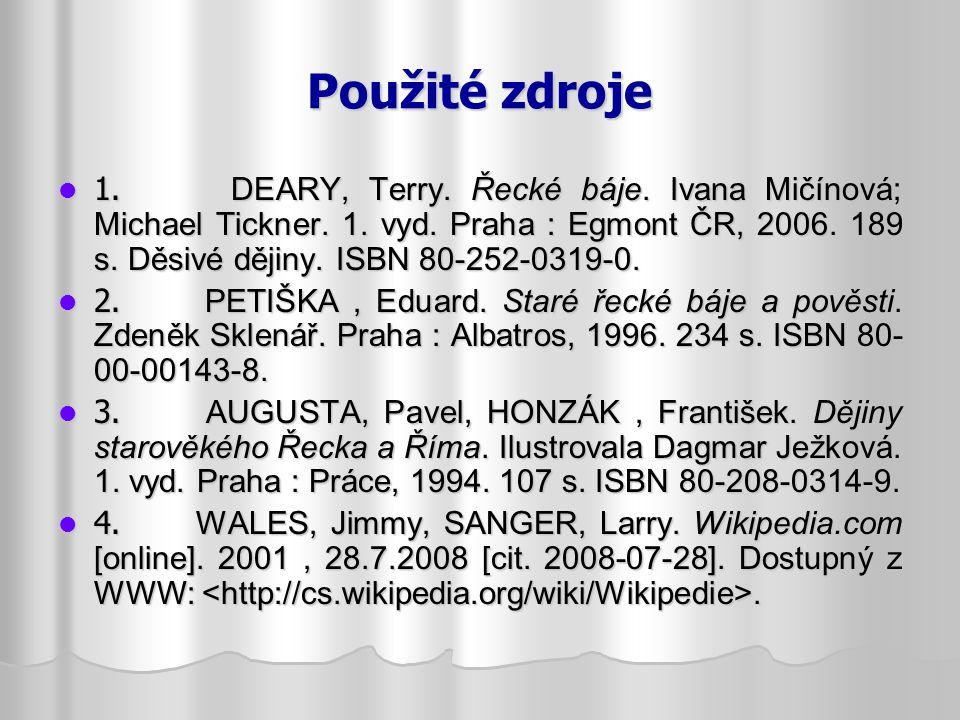 Použité zdroje 1. DEARY, Terry. Řecké báje. Ivana Mičínová; Michael Tickner. 1. vyd. Praha : Egmont ČR, 2006. 189 s. Děsivé dějiny. ISBN 80-252-0319-0