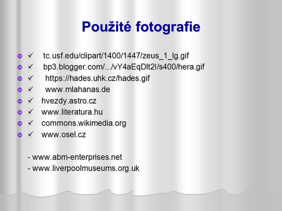 Použité fotografie  tc.usf.edu/clipart/1400/1447/zeus_1_lg.gif  bp3.blogger.com/.../vY4aEqDlt2I/s400/hera.gif  https://hades.uhk.cz/hades.gif  www.mlahanas.de  hvezdy.astro.cz  www.literatura.hu  commons.wikimedia.org  www.osel.cz - www.abm-enterprises.net - www.liverpoolmuseums.org.uk