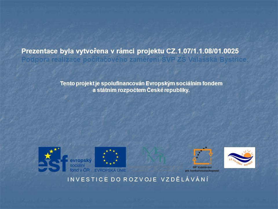 Prezentace byla vytvořena v rámci projektu CZ.1.07/1.1.08/01.0025 Podpora realizace počítačového zaměření ŠVP ZŠ Valašská Bystřice. Tento projekt je s