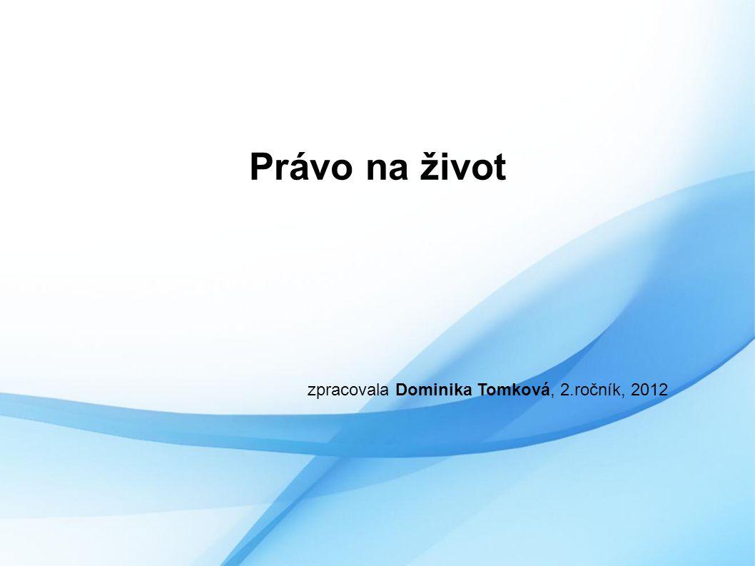 Právo na život zpracovala Dominika Tomková, 2.ročník, 2012