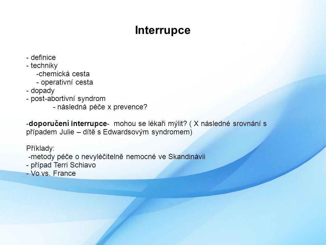 Interrupce - definice - techniky -chemická cesta - operativní cesta - dopady - post-abortivní syndrom - následná péče x prevence.