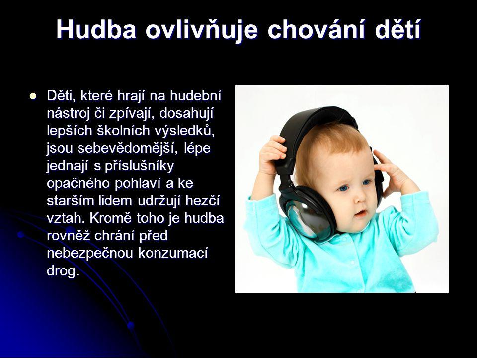 Hudba ovlivňuje chování dětí Děti, které hrají na hudební nástroj či zpívají, dosahují lepších školních výsledků, jsou sebevědomější, lépe jednají s p