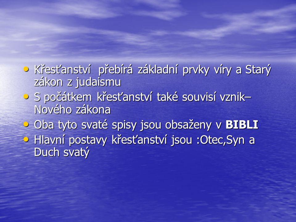 Křesťanství přebírá základní prvky víry a Starý zákon z judaismu Křesťanství přebírá základní prvky víry a Starý zákon z judaismu S počátkem křesťanst