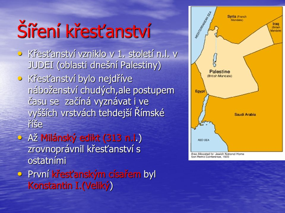 Šíření křesťanství Křesťanství vzniklo v 1. století n.l. v JUDEI (oblasti dnešní Palestiny) Křesťanství vzniklo v 1. století n.l. v JUDEI (oblasti dne