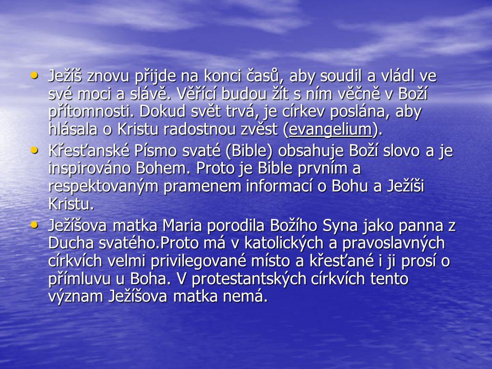 Ježíš znovu přijde na konci časů, aby soudil a vládl ve své moci a slávě. Věřící budou žít s ním věčně v Boží přítomnosti. Dokud svět trvá, je církev