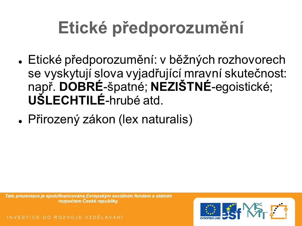Tato prezentace je spolufinancována Evropským sociálním fondem a státním rozpočtem České republiky. Etické předporozumění Etické předporozumění: v běž