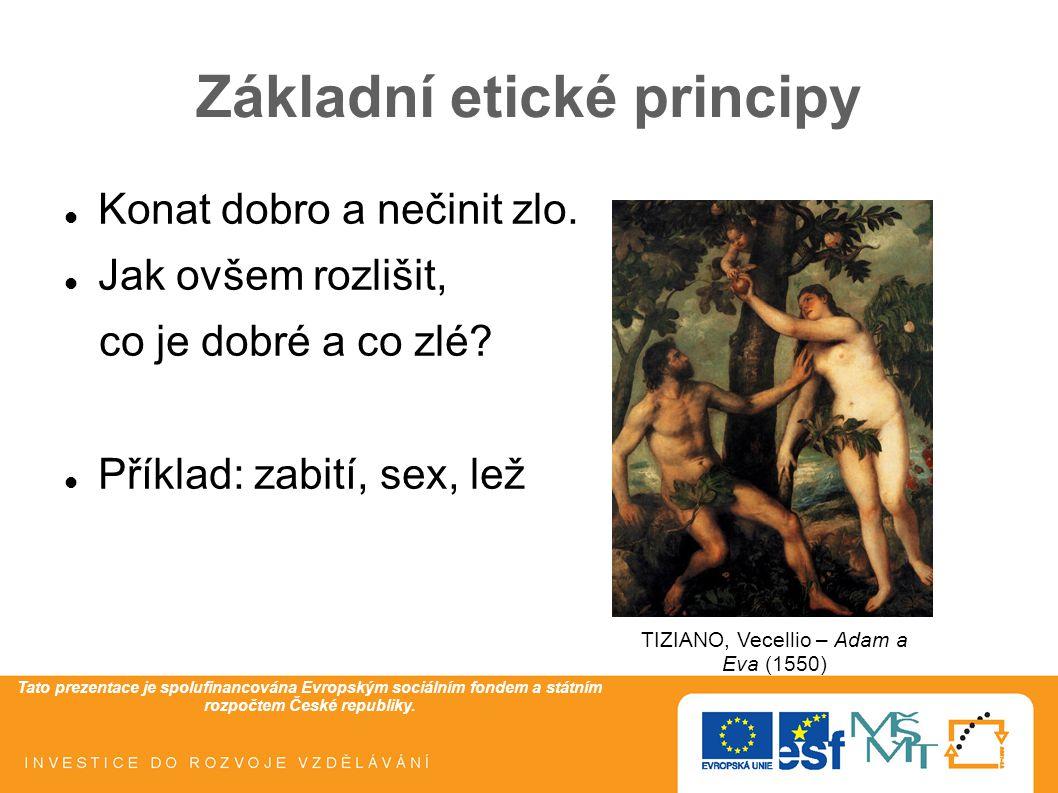 Tato prezentace je spolufinancována Evropským sociálním fondem a státním rozpočtem České republiky. Základní etické principy Konat dobro a nečinit zlo