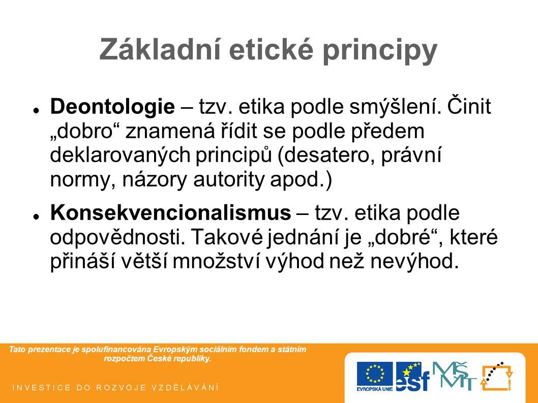 Tato prezentace je spolufinancována Evropským sociálním fondem a státním rozpočtem České republiky. Základní etické principy Deontologie – tzv. etika