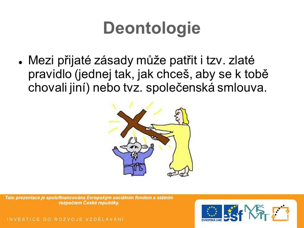Tato prezentace je spolufinancována Evropským sociálním fondem a státním rozpočtem České republiky. Deontologie Mezi přijaté zásady může patřit i tzv.