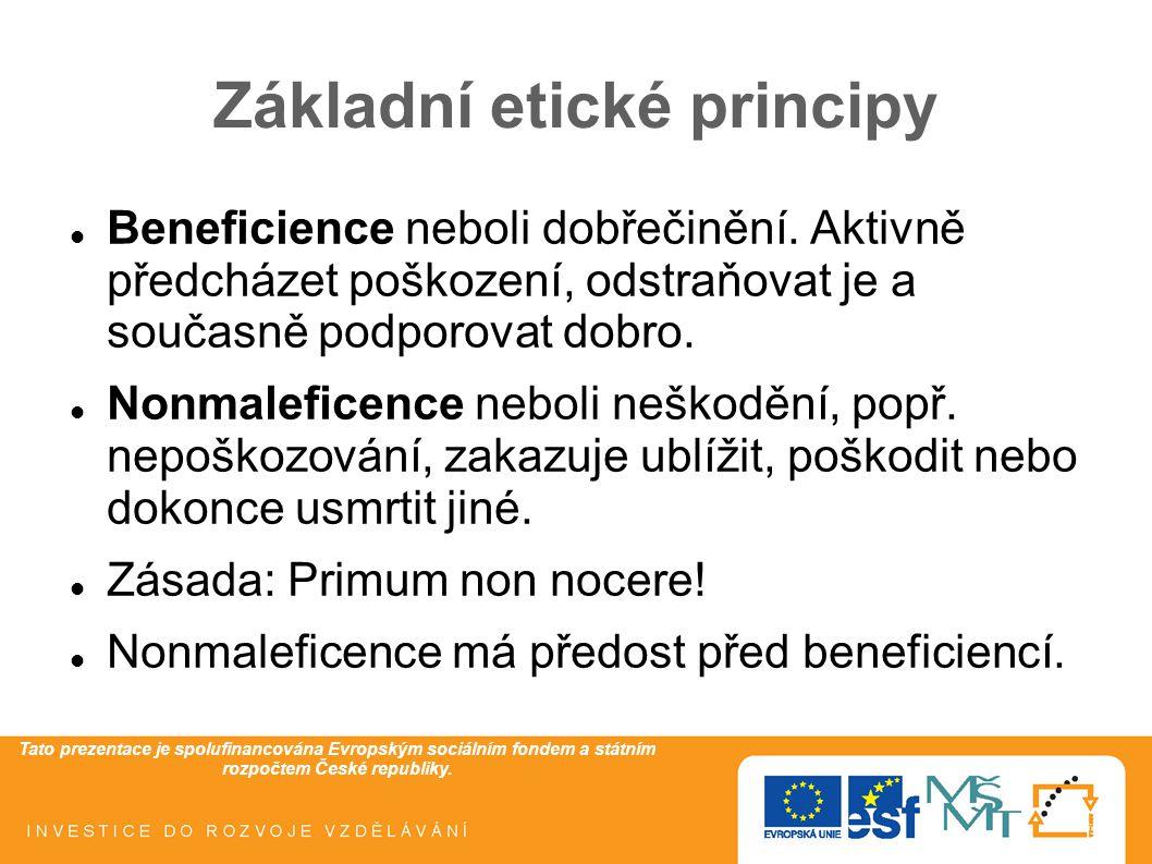 Tato prezentace je spolufinancována Evropským sociálním fondem a státním rozpočtem České republiky. Základní etické principy Beneficience neboli dobře