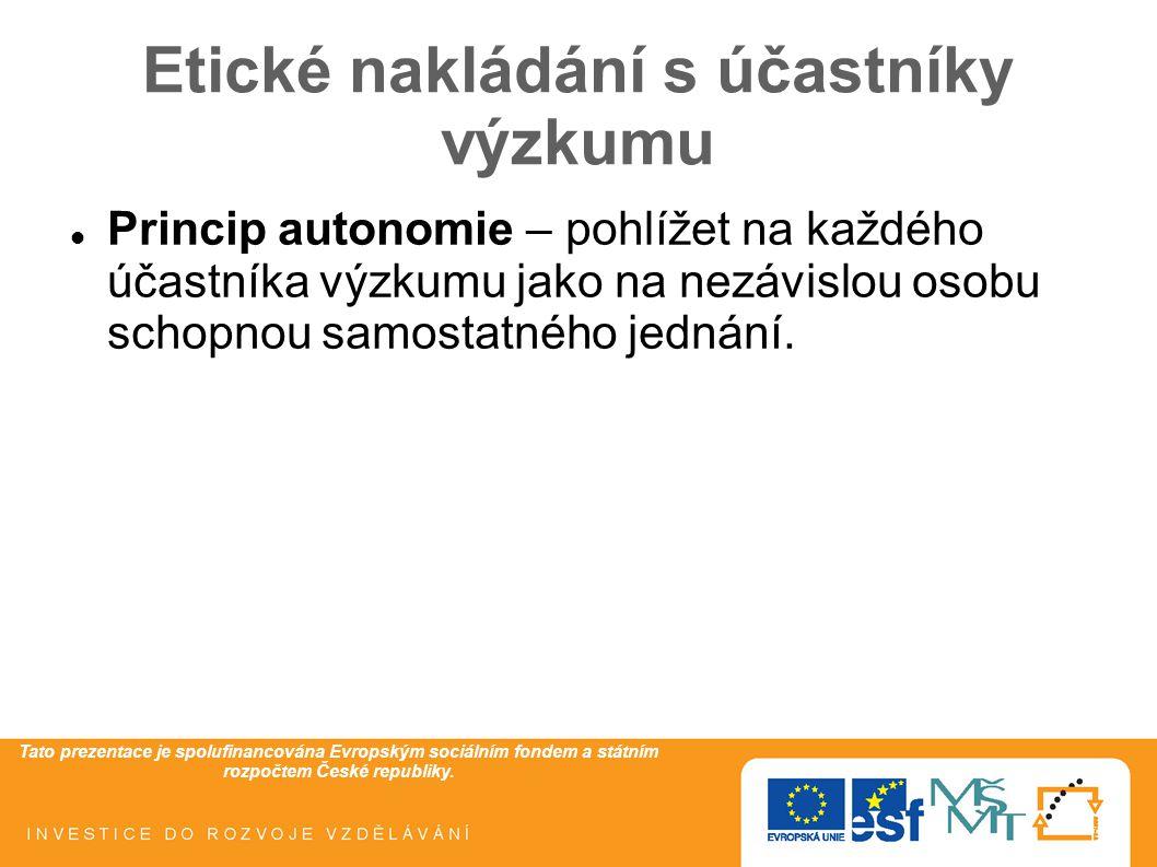 Tato prezentace je spolufinancována Evropským sociálním fondem a státním rozpočtem České republiky. Etické nakládání s účastníky výzkumu Princip auton
