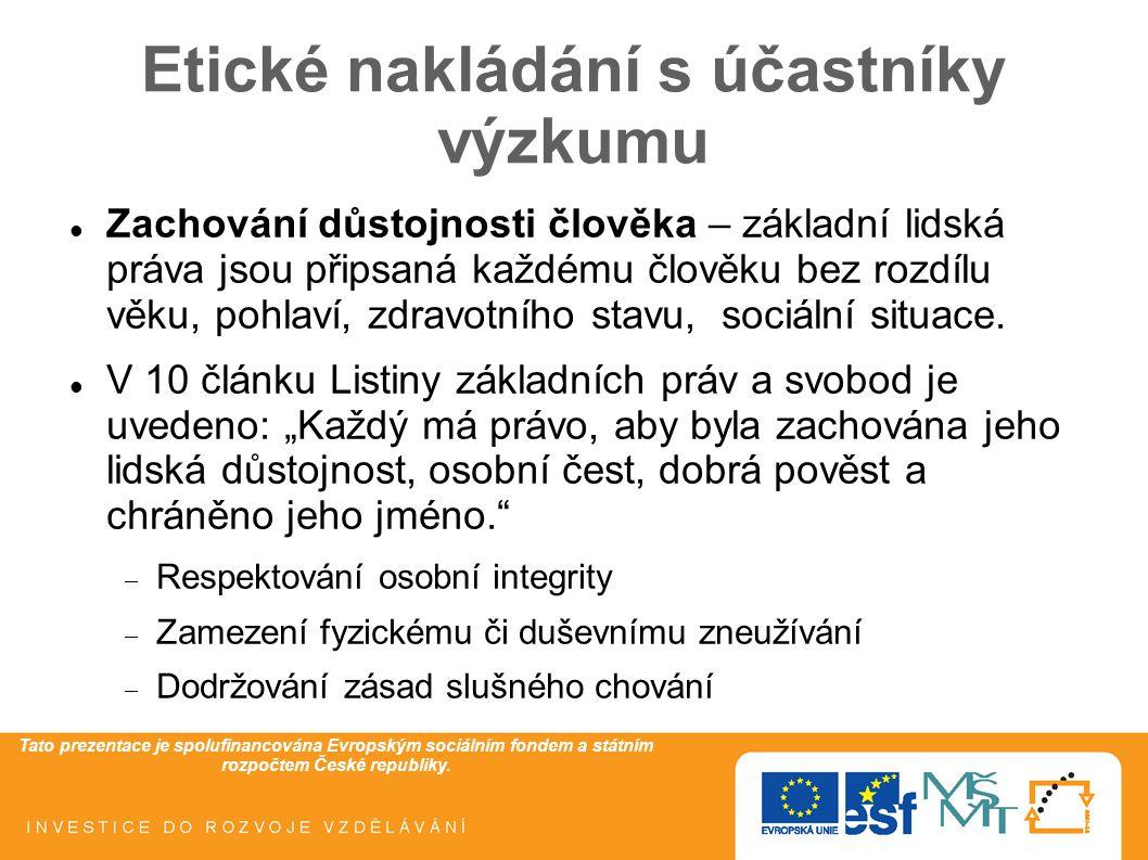 Tato prezentace je spolufinancována Evropským sociálním fondem a státním rozpočtem České republiky. Etické nakládání s účastníky výzkumu Zachování důs