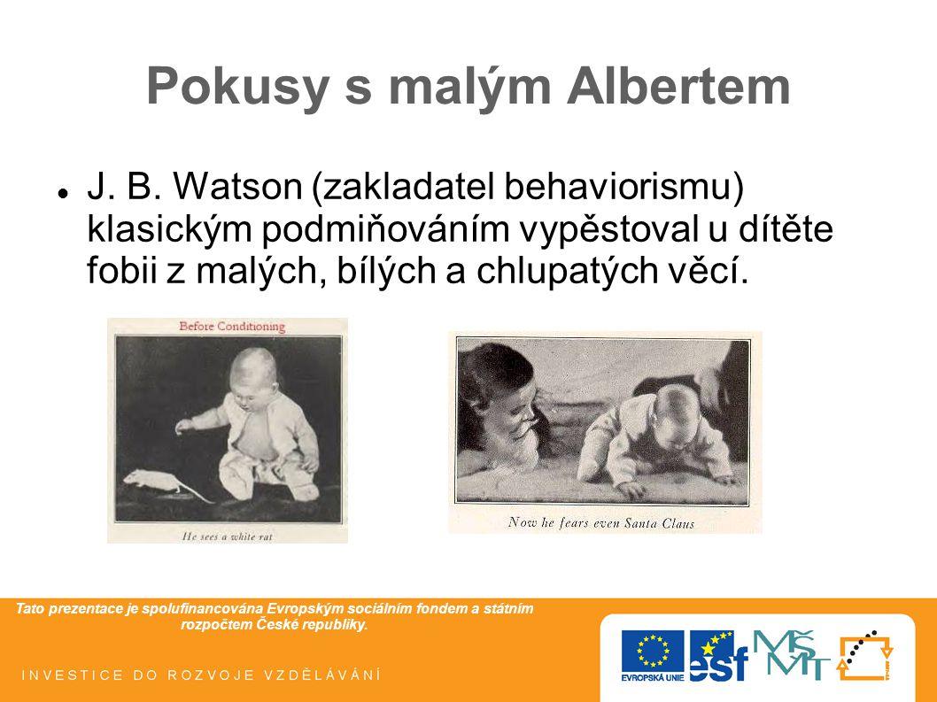 Tato prezentace je spolufinancována Evropským sociálním fondem a státním rozpočtem České republiky. Pokusy s malým Albertem J. B. Watson (zakladatel b