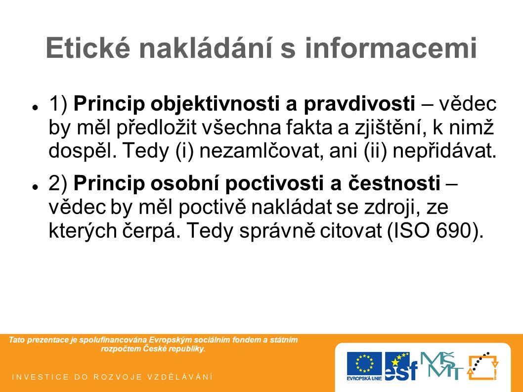 Tato prezentace je spolufinancována Evropským sociálním fondem a státním rozpočtem České republiky. Etické nakládání s informacemi 1) Princip objektiv