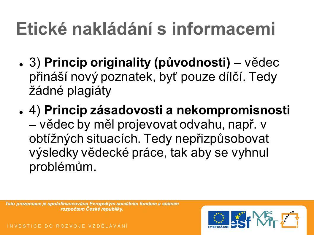 Tato prezentace je spolufinancována Evropským sociálním fondem a státním rozpočtem České republiky. Etické nakládání s informacemi 3) Princip original