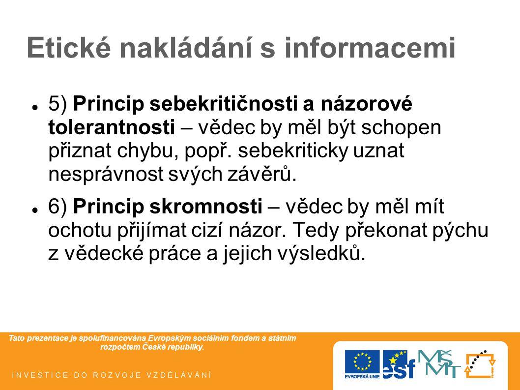 Tato prezentace je spolufinancována Evropským sociálním fondem a státním rozpočtem České republiky. Etické nakládání s informacemi 5) Princip sebekrit