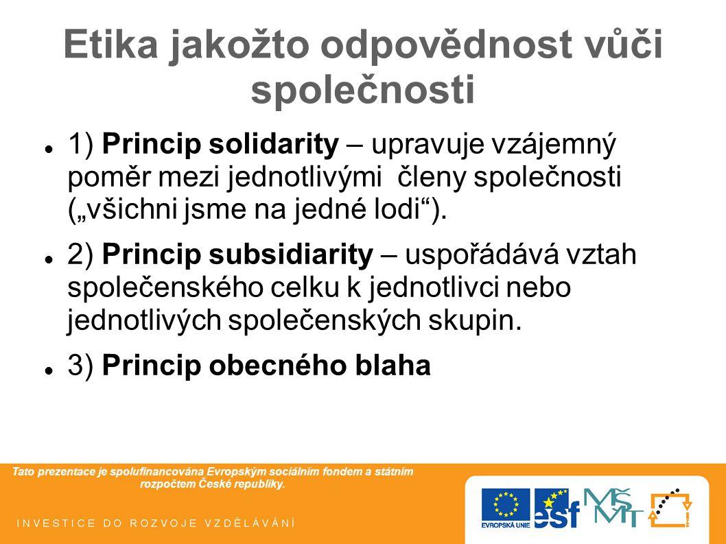 Tato prezentace je spolufinancována Evropským sociálním fondem a státním rozpočtem České republiky. Etika jakožto odpovědnost vůči společnosti 1) Prin