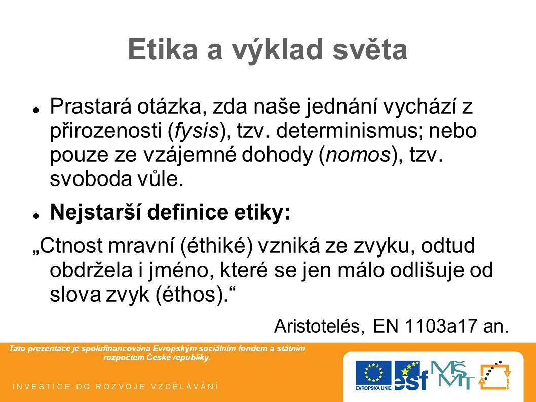 Tato prezentace je spolufinancována Evropským sociálním fondem a státním rozpočtem České republiky. Etika a výklad světa Prastará otázka, zda naše jed