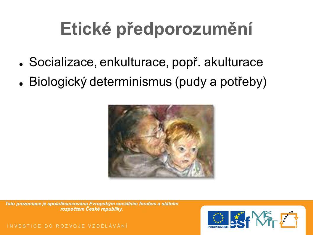 Tato prezentace je spolufinancována Evropským sociálním fondem a státním rozpočtem České republiky. Etické předporozumění Socializace, enkulturace, po