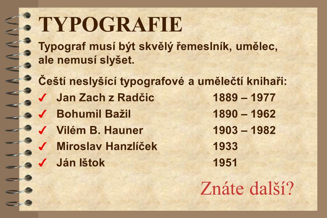 TYPOGRAFIE Čeští neslyšící typografové a umělečtí knihaři: 4 Jan Zach z Radčic 1889 – 1977 4 Bohumil Bažil 1890 – 1962 4 Vilém B. Hauner 1903 – 1982 4