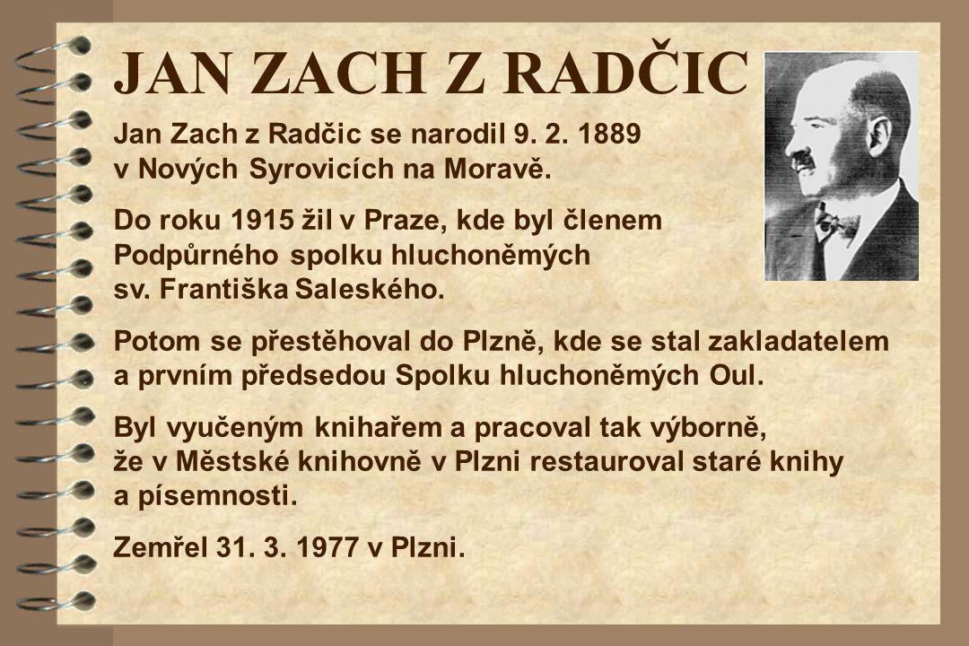 JAN ZACH Z RADČIC Jan Zach z Radčic se narodil 9. 2. 1889 v Nových Syrovicích na Moravě. Do roku 1915 žil v Praze, kde byl členem Podpůrného spolku hl