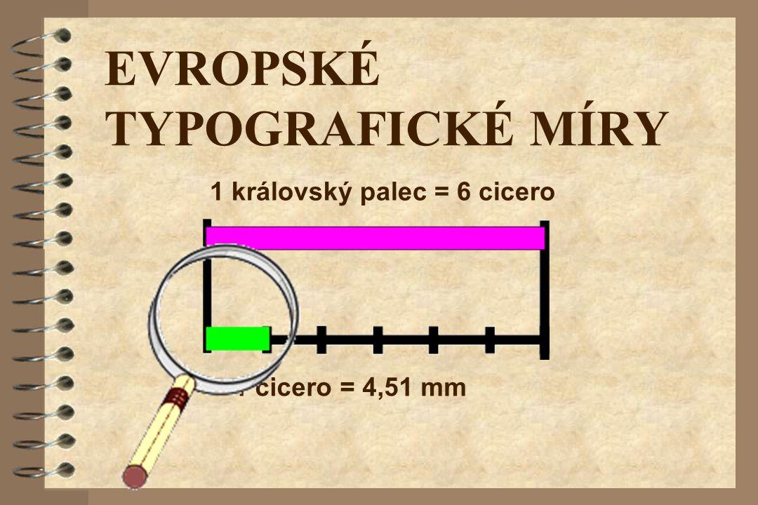 1 královský palec = 6 cicero 1 cicero = 4,51 mm EVROPSKÉ TYPOGRAFICKÉ MÍRY