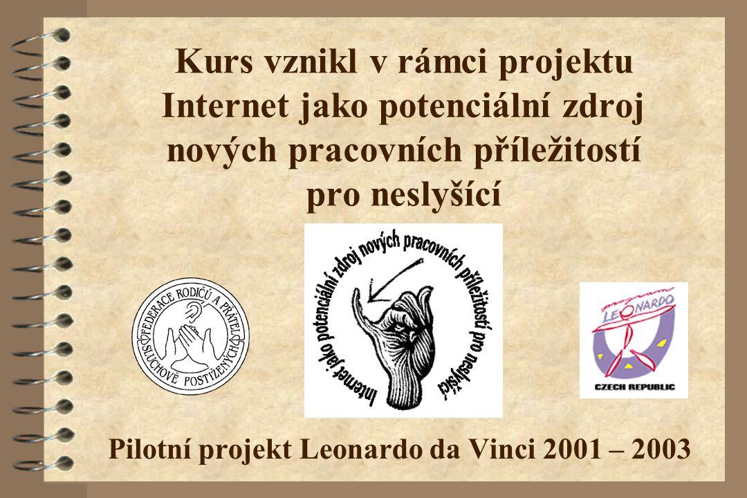 Kurs vznikl v rámci projektu Internet jako potenciální zdroj nových pracovních příležitostí pro neslyšící Pilotní projekt Leonardo da Vinci 2001 – 200