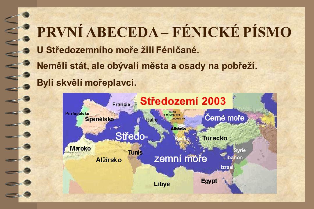 Středozemí 2003 PRVNÍ ABECEDA – FÉNICKÉ PÍSMO Neměli stát, ale obývali města a osady na pobřeží. Byli skvělí mořeplavci. U Středozemního moře žili Fén